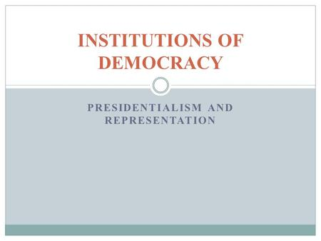 PRESIDENTIALISM AND REPRESENTATION INSTITUTIONS OF DEMOCRACY.