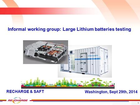 1 Washington, Sept 29th, 2014 Informal working group: Large Lithium batteries testing RECHARGE & SAFT.
