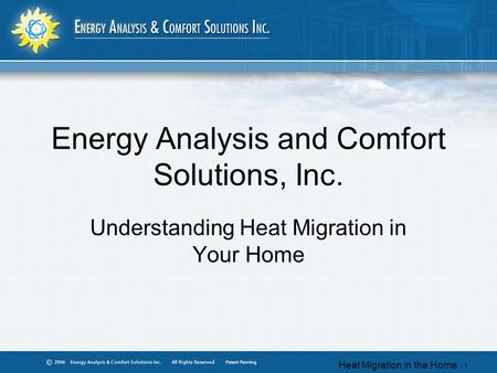 Heat Migration in the Home 1 Energy Analysis and Comfort Solutions, Inc. Understanding Heat Migration in Your Home.