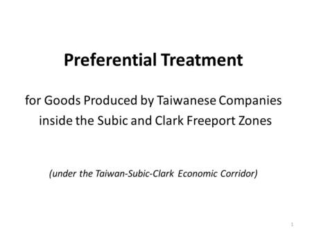 1 Preferential Treatment for Goods Produced by Taiwanese Companies inside the Subic and Clark Freeport Zones (under the Taiwan-Subic-Clark Economic Corridor)