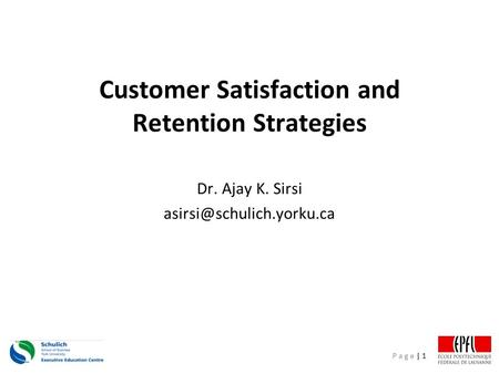 P a g e | 1 Customer Satisfaction and Retention Strategies Dr. Ajay K. Sirsi