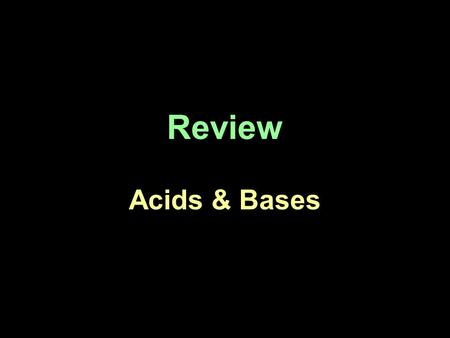 Review Acids & Bases. Naming Acids & Bases Remember: H & an element = hydro__ic acid -ate polyatomic = ___ic acid -ite polyatomic = ___ous acid.