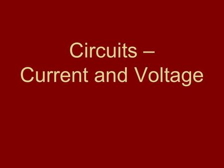 Circuits – Current and Voltage. Quick Starter Complete the Handout called 'Voltage' –Definitions of terms that you should be familiar with When finished,