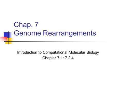 Chap. 7 Genome Rearrangements Introduction to Computational Molecular Biology Chapter 7.1~7.2.4.