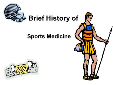 Brief History of Sports Medicine. History of Athletic Training Drive to compete was important to early societies Roles are the same in modern sports Greek.