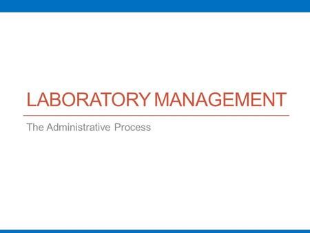 LABORATORY MANAGEMENT The Administrative Process.
