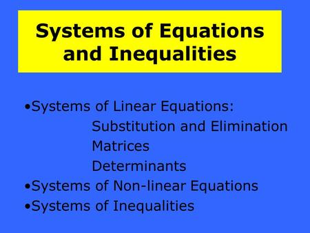 Systems of Equations and Inequalities Systems of Linear Equations: Substitution and Elimination Matrices Determinants Systems of Non-linear Equations Systems.