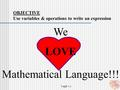 7 A&F 1.1 OBJECTIVE Use variables & operations to write an expression We LOVE Mathematical Language!!!