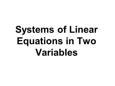 Systems of Linear Equations in Two Variables. We have seen that all equations in the form Ax + By = C are straight lines when graphed. Two such equations,