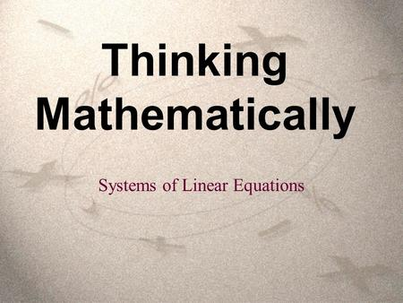 Thinking Mathematically Systems of Linear Equations.