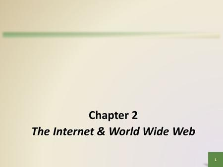 1 Chapter 2 The Internet & World Wide Web. Objectives Overview Identify and briefly describe various broadband Internet connections Describe the types.
