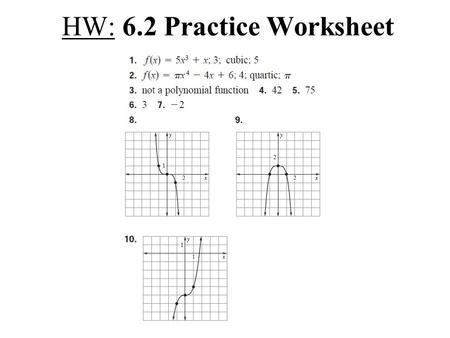 HW: 6.2 Practice Worksheet. EXAMPLE 1 Add polynomials vertically and horizontally a. Add 2x 3 – 5x 2 + 3x – 9 and x 3 + 6x 2 + 11 in a vertical format.