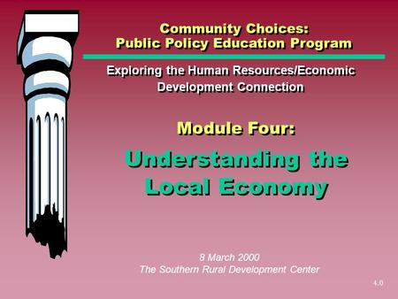 4.0 Understanding the Local Economy Exploring the Human Resources/Economic Development Connection Community Choices: Public Policy Education Program 8.