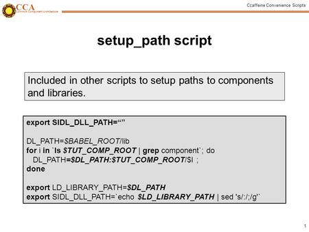 "CCA Common Component Architecture Ccaffeine Convenience Scripts 1 setup_path script export SIDL_DLL_PATH="""" DL_PATH=$BABEL_ROOT/lib for i in `ls $TUT_COMP_ROOT."