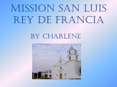 Mission San Luis Rey de Francia By Charlene. Who founded the mission and when was it founded? Father Fermin Lasuen founded Mission San Luis Rey de Francia.