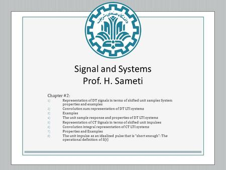 Signal and Systems Prof. H. Sameti Chapter #2: 1) Representation of DT signals in terms of shifted unit samples System properties and examples 2) Convolution.