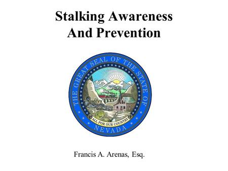 Stalking Awareness And Prevention Francis A. Arenas, Esq.