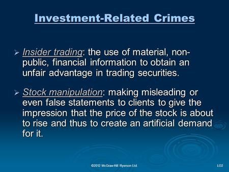 Investment-Related Crimes  Insider trading: the use of material, non- public, financial information to obtain an unfair advantage in trading securities.
