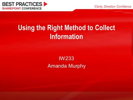 Using the Right Method to Collect Information IW233 Amanda Murphy.