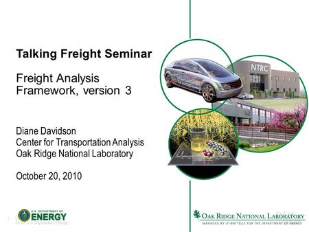 1Managed by UT-Battelle for the U.S. Department of Energy Talking Freight Seminar Freight Analysis Framework, version 3 Diane Davidson Center for Transportation.