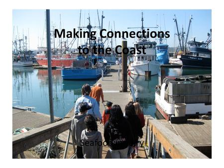 Making Connections to the Coast Seafood Inquiry. Where does our seafood come from?