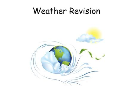 Weather Revision. Measuring Temperature Temperature is measured using a maximum and minimum thermometer in degrees Celsius ( º C)