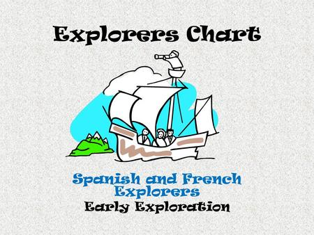 Explorers Chart Spanish and French Explorers Early Exploration.