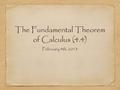 The Fundamental Theorem of Calculus (4.4) February 4th, 2013.
