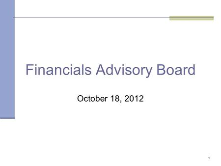 1 Financials Advisory Board October 18, 2012. 2 Office of State Finance Agenda MetricsProject Updates Welcome/Members Issues Feedback and QuestionsUpdates.