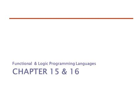 CHAPTER 15 & 16 Functional & Logic Programming Languages.