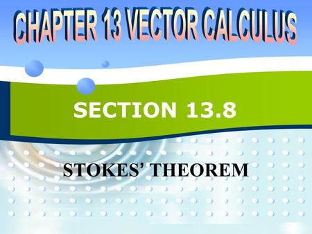 SECTION 13.8 STOKES ' THEOREM. P2P213.8 STOKES ' VS. GREEN ' S THEOREM  Stokes ' Theorem can be regarded as a higher- dimensional version of Green '
