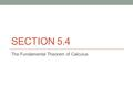 SECTION 5.4 The Fundamental Theorem of Calculus. Basically, (definite) integration and differentiation are inverse operations.