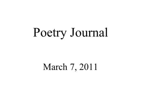 Poetry Journal March 7, 2011. On your own paper, write about a time when plans you made did not work out the way you intended them to.