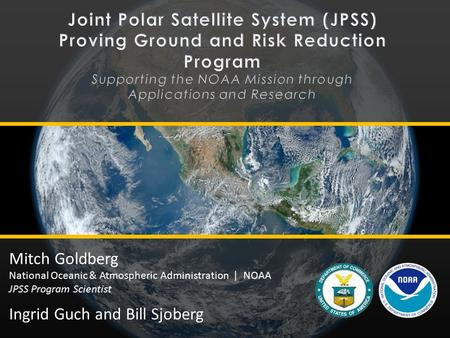 Mitch Goldberg National Oceanic & Atmospheric Administration | NOAA JPSS Program Scientist Ingrid Guch and Bill Sjoberg.