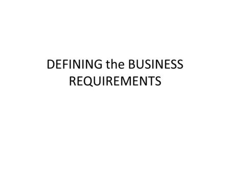 DEFINING the BUSINESS REQUIREMENTS. Introduction OLTP and DW planning is different in term of requirements clarity Planning DW is about solving users'