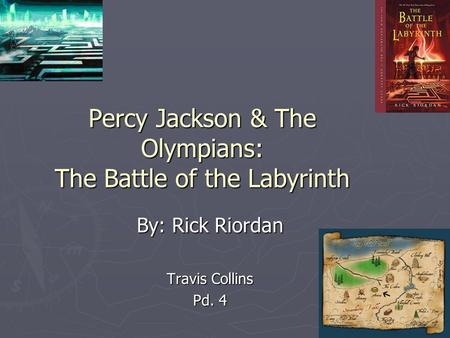 Percy Jackson & The Olympians: The Battle of the Labyrinth By: Rick Riordan Travis Collins Pd. 4.