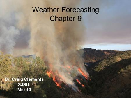 Weather Forecasting Chapter 9 Dr. Craig Clements SJSU Met 10.