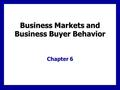 Business Markets and Business Buyer Behavior Chapter 6.