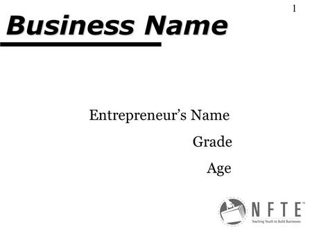 Entrepreneur's Name Grade Age Business Name 1. Explain your business plan and why you selected it. Type of Business-Define the terms in #1 1.Service,