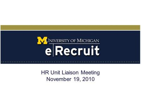 HR Unit Liaison Meeting November 19, 2010. Agenda eRecruit Stats eRecruit Ongoing Maintenance Ongoing Requests Next eRecruit Projects Graduate Student.