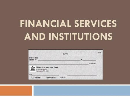 FINANCIAL SERVICES AND INSTITUTIONS. Financial Services  Services offered by banks and other financial institutions 1. Savings and Investment 2. Payment.