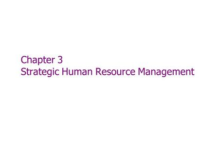 Chapter 3 Strategic Human Resource Management. Chapter 3: HR's Strategic Challenges  Strategic plan A company's plan for how it will match its internal.