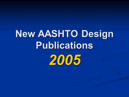 New AASHTO Design Publications 2005. New AASHTO Design Publications  A Policy on Geometric Design of Highways and Streets (2004 Green Book)  A Policy.