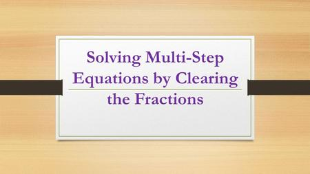 Solving Multi-Step Equations by Clearing the Fractions.