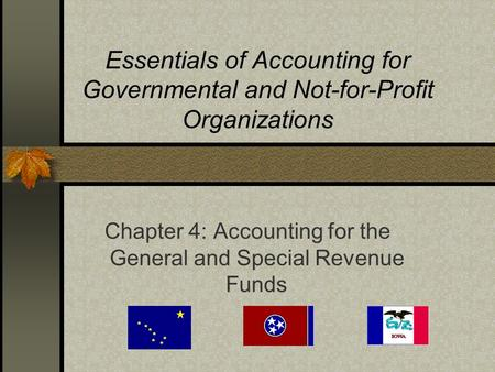 Essentials of Accounting for Governmental and Not-for-Profit Organizations Chapter 4: Accounting for the General and Special Revenue Funds.