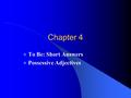Chapter 4 To Be: Short Answers Possessive Adjectives.