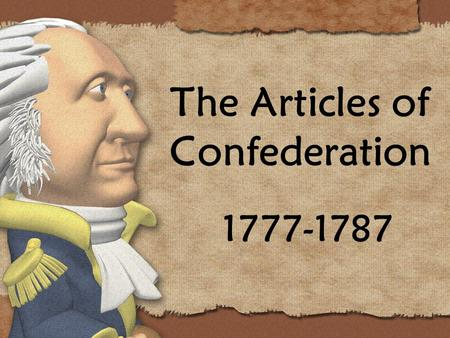 The Articles of Confederation 1777-1787. After the American Revolution States organized their governments and adopted their own state constitutions. But,