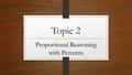 Topic 2 Proportional Reasoning with Percents. 7.2.1 Percent of a Number To find the percent of a number, you can: write the percent as a fraction and.
