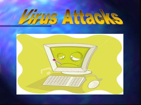 n Just as a human virus is passed from person from person, a computer virus is passed from computer to computer. n A virus can be attached to any file.