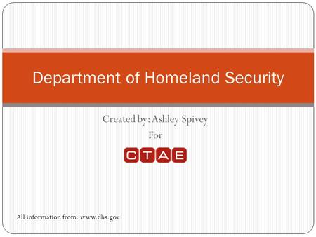 Created by: Ashley Spivey For Department of Homeland Security All information from: www.dhs.gov.
